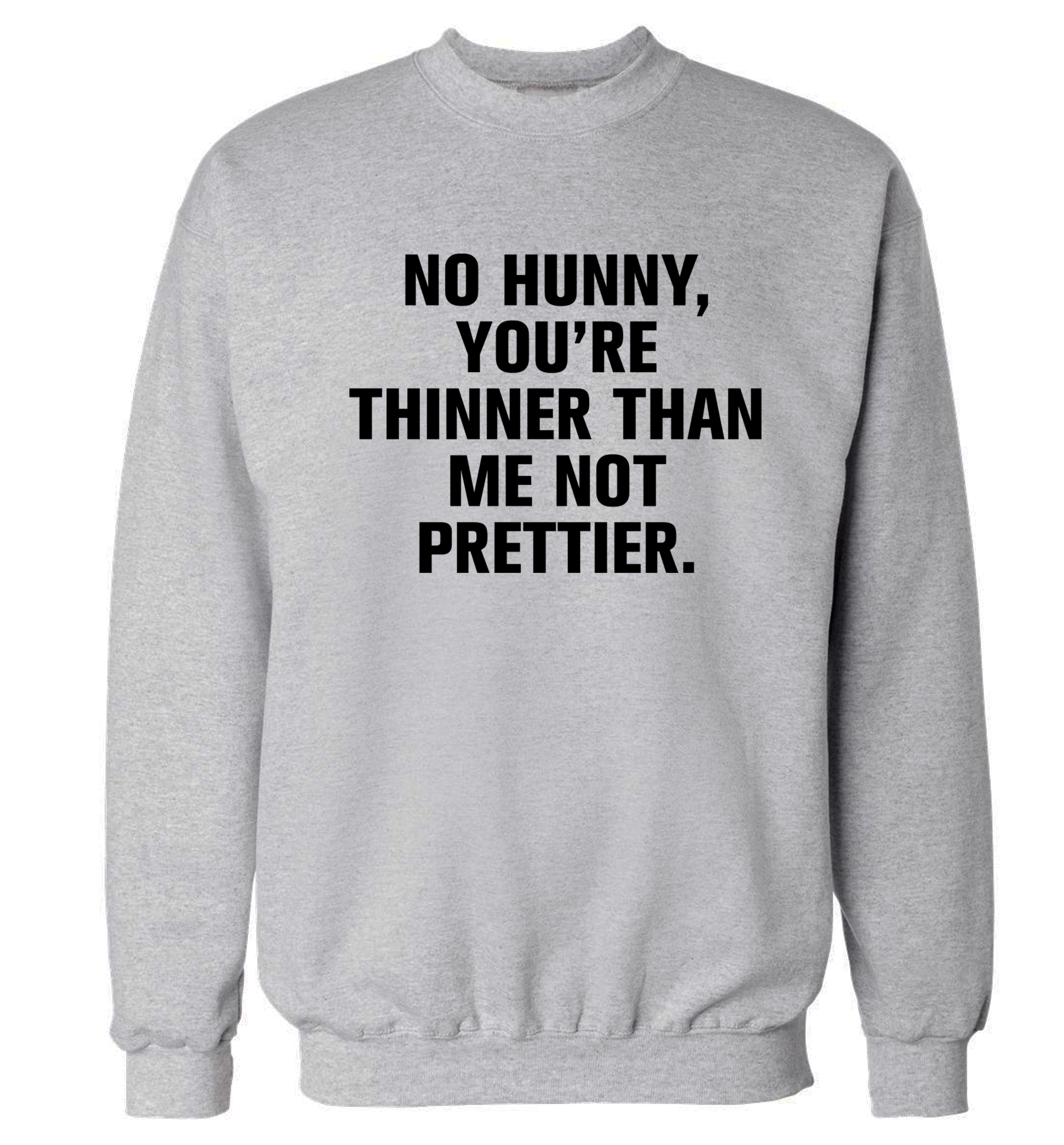 Pullover In Gym No Hunny You Re Thinner Than Me Not Prettier Jumper Pullover Hipster Instagram Joke Gym Workout Fitness Weight Curvy Funny Gift Sassy Sweater 150 From
