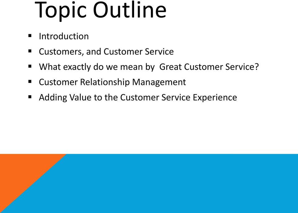 Introduction Customers, and Customer Service What exactly do we mean