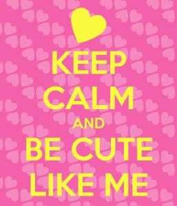 keep-calm-and-be-cute-like-me-17