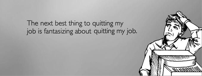 5 reasons to quit your job even if you haven\u0027t found a new one