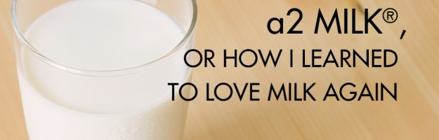 a2 Milk®, or How I Learned to Love Milk Again