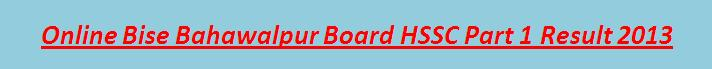 Bahawalpur Board HSSC Part 1 Result 2013