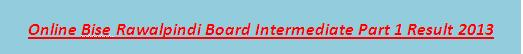 Online Intermediate Part 1 Result 2013 Bise Rawalpindi Board