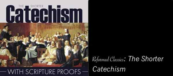 Reformed Classics You Should Know: The Westminster Shorter Catechism