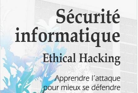 Sécurité informatique – Ethical Hacking – Apprendre l'attaque pour mieux se défendre