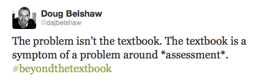The problem isn't the textbook. The textbook is a symptom of a problem around *assessment*. #beyondthetextbook