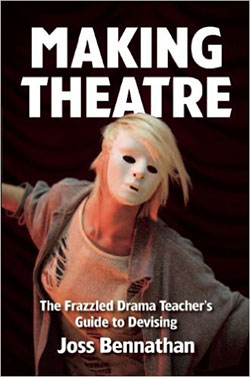 Making Theatre, The Frazzled Drama Teacher's Guide to Devising