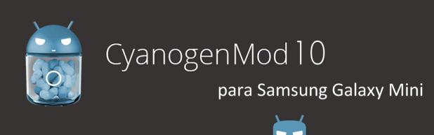 CyanogenMod 10 para Samsung Galaxy Mini