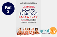Book Cover image of How to Build Your Baby's Brain by Dr. Gail Gross along with Great Day Houston Logo for link to Part 2 of the book introduction interview on Great Day Houston