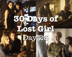 30 Days of Lost Girl 2014 Day 23