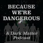 Because We're Dangerous