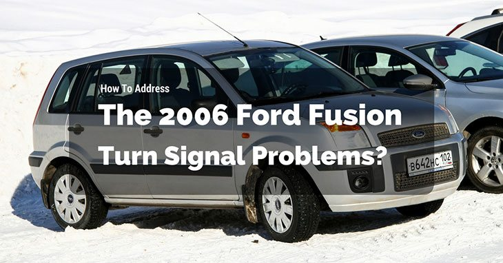 How To Address The 2006 Ford Fusion Turn Signal Problems?