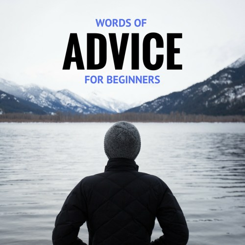 words of advice for beginners