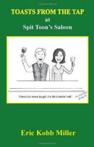 Toasts from the Tap by Eric Kobb Miller, aka Spit Toon