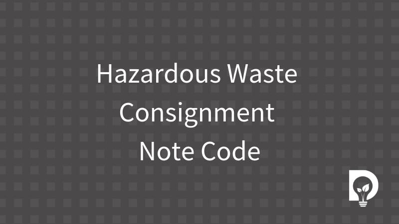 Hazardous Waste Consignment Note Code - Dsposal Ltd