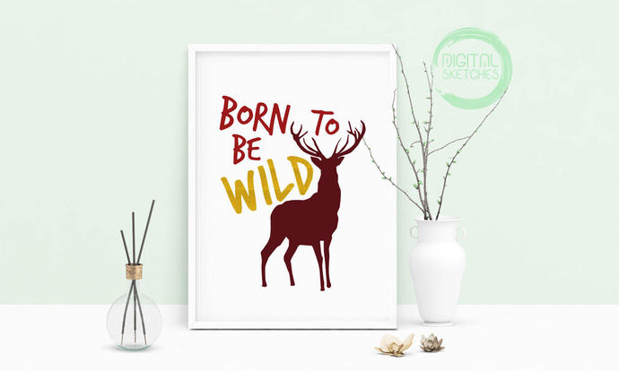 Saying Born To Be Wild Deer Printable by Digital Sketches on Zibbet