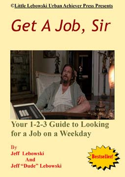 Get a Job, Sir by Jeffrey Lebowski and The Dude