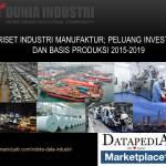 Riset Industri Manufaktur, Peluang Investasi dan Basis Produksi 2015-2019