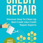 The Truth About Credit Repair: Discover How To Clean Bad Credit Like Credit Repair Experts ...