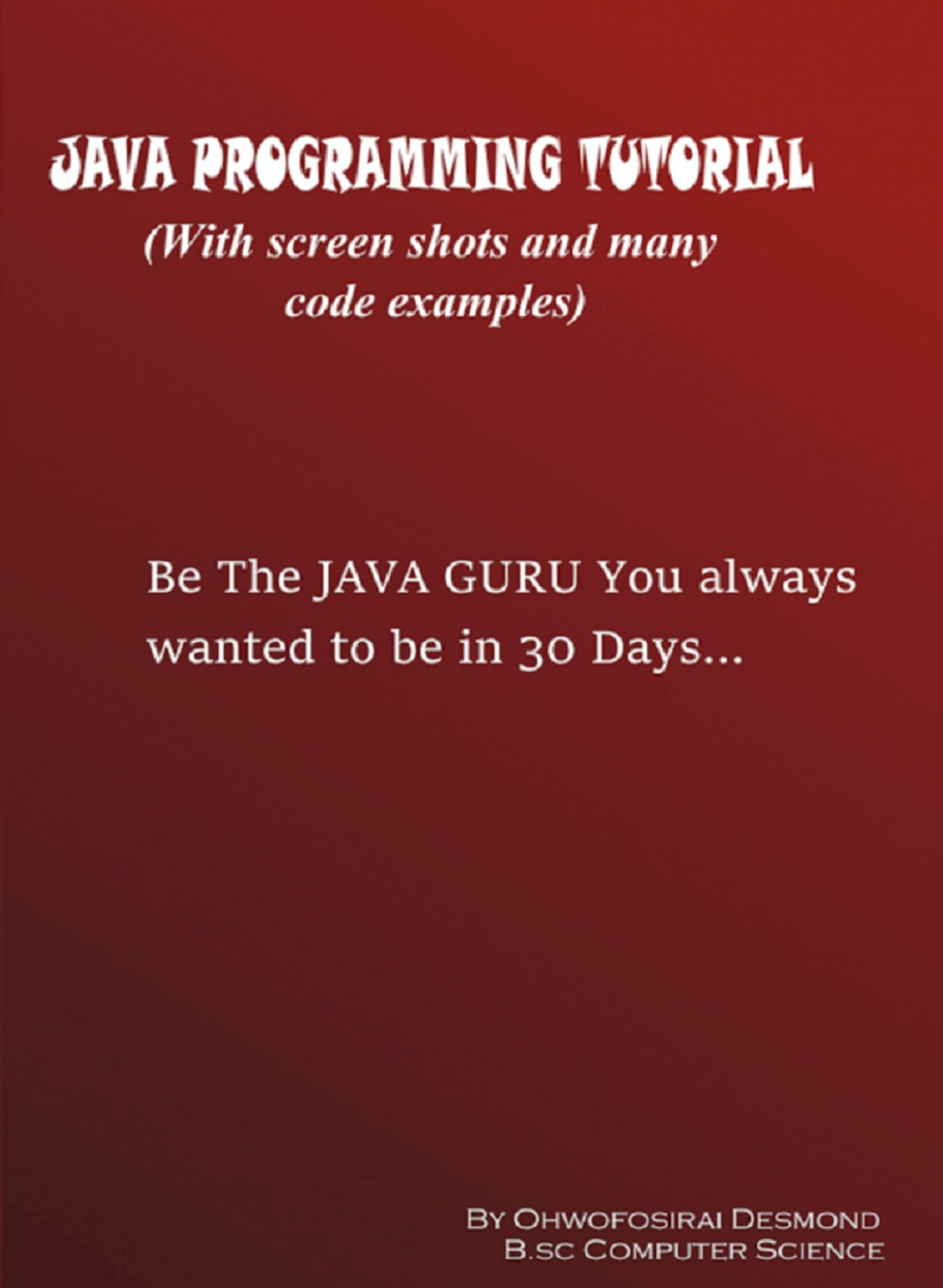 Programming Tutorial Java Programming Tutorial With Screen Shots And Many Code Examples An Ebook By Ohwofosirai Desmond