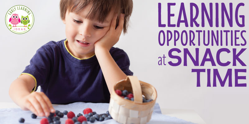 10 Ways To Create Learning Opportunities At Snack Time