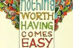 121283-Nothing-Worth-Having-Comes-Easy[1]