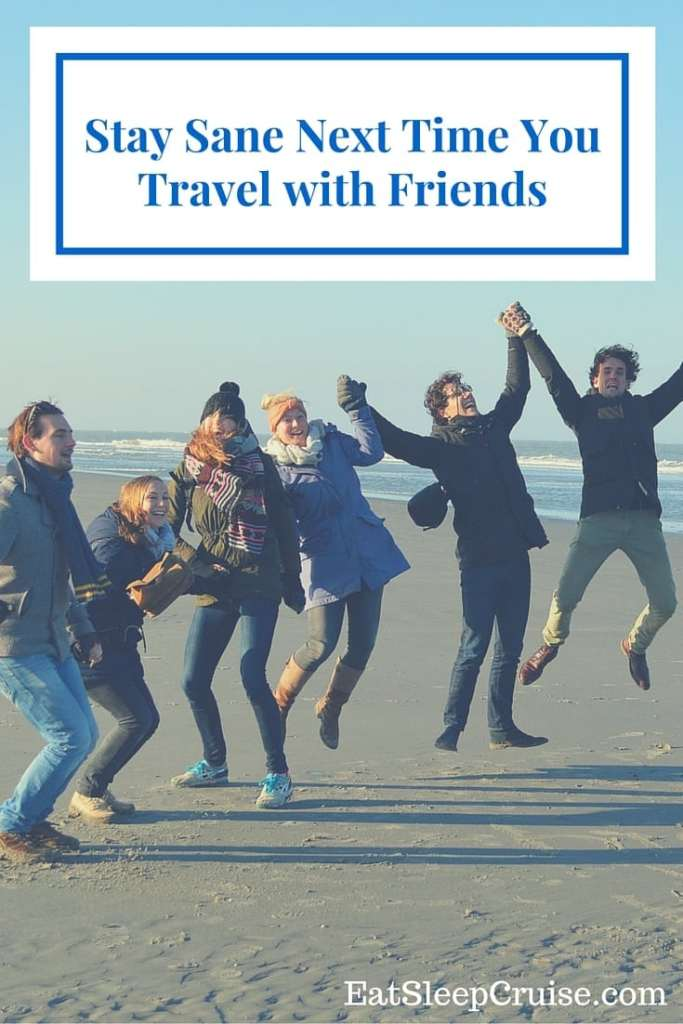 Travel with Friends and Staying Sane!