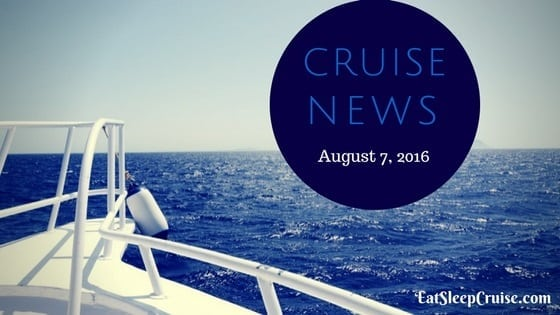 Cruise News August 7, 2016