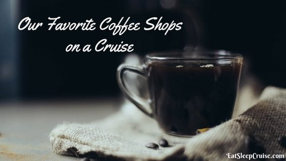 Our Favorite Coffee Shops on a Cruise
