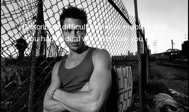 How Do You Handle Difficult Situations?, Describe a difficult
