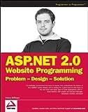 ASP.NET 2.0 Website Programming: Problem - Design - Solution (Programmer to Programmer)