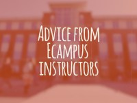 Advice from Oregon State Ecampus instructors Oregon State Ecampus instructors provide insight into how you can be successful in an online learning environment. Read more »