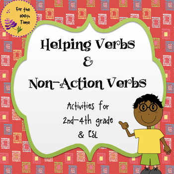 Helping Verbs and Non-Action Verbs Activities by For the 100th Time