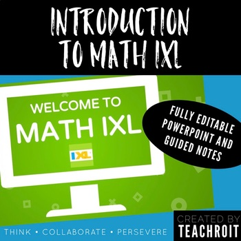 Introduction to Math IXL - Powerpoint and Guided Notes by TEACHROIT