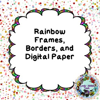 Rainbow Frames, Page Borders, and Digital Paper by Lovely Jubblies Teach - rainbow page border