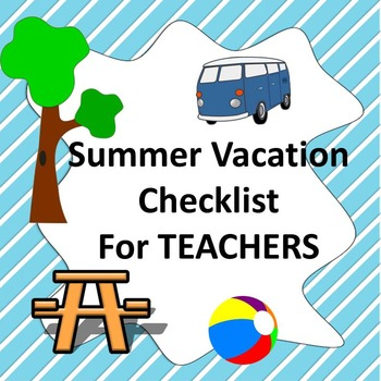 FREE END OF YEAR - Summer Vacation Checklist for Teachers by - summer vacation checklist