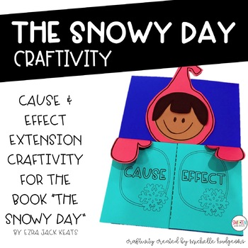 The Snowy Day Cause  Effect {Flip Book and Craftivity} by Michelle