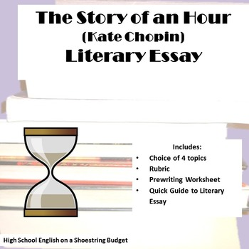 The Story of an Hour Literary Essay (Kate Chopin) by msdickson TpT