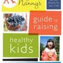 The Organic Nanny's Guide to Raising Healthy Kids: Do I Really Have to be a Vegan?