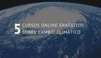 5 cursos online gratuitos sobre Cambio Climático