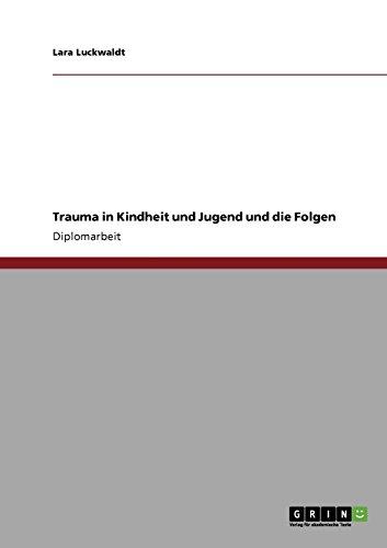 Trauma in Kindheit und Jugend und die Folgen (German Edition)