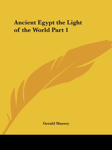Ancient Egypt the Light of the World Part 1 (v. 1)