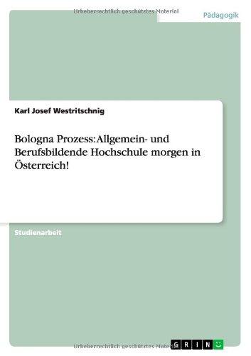Bologna Prozess: Allgemein- und Berufsbildende Hochschule morgen in Österreich! (German Edition)