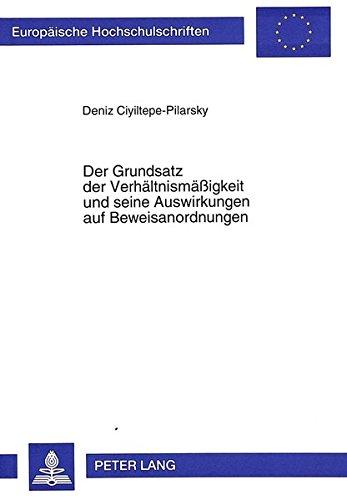 Der Grundsatz der Verhältnismäßigkeit und seine Auswirkungen auf Beweisanordnungen (Europaeische Hochschulschriften / European University Studie) (German Edition)