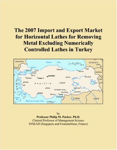 The 2007 Import and Export Market for Horizontal Lathes for Removing Metal Excluding Numerically Controlled Lathes in Turkey