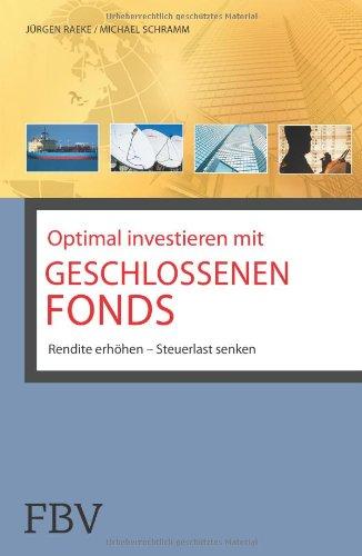 Optimal investieren mit geschlossenen Fonds: Rendite Erhöhen - Steuerlast Senken (German Edition)