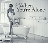 For When You're Alone