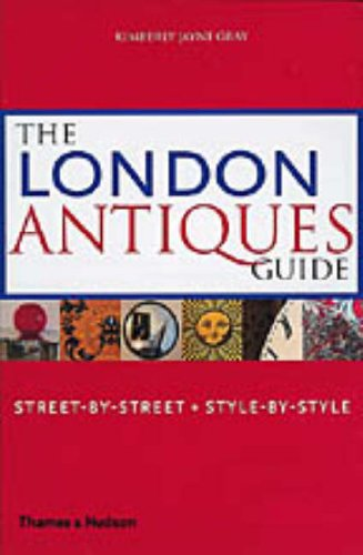 The London Antiques Guide: Street-by-Street, Style-by-Style: Street-by-Street, Style-by-Style