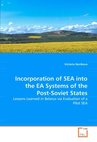 Incorporation of SEA into the EA Systems of the Post-Soviet States: Lessons Learned in Belarus via Evaluation of a Pilot SEA