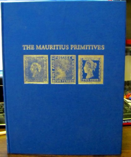 THE MAURITIUS PRIMITIVES - A STUDY OF THE POSTAGE STAMPS ISSUED IN 1859
